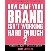 How Come Your Brand Isn't Working Hard Enough?: The Essential Guide to Brand Management