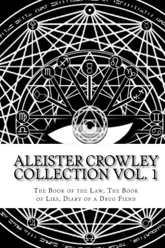 The Aleister Crowley Collection: The Book of the Law, The Book of Lies and Diary of a Drug Fiend (Volume 1)