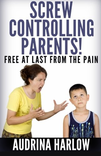 Screw Controlling Parents (Toxic People)