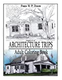 Architecture Trips: Adult Coloring Book (Color Architecture) (Volume 1)