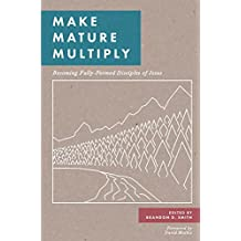 Make, Mature, Multiply: Becoming Fully-Formed Disciples of Jesus