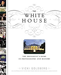 The White House: The President's Home in Photographs and History
