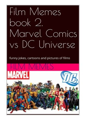Film Memes book 2. Marvel Comics vs DC Universe: funny jokes, cartoons and pictu: Film Memes, Marvel Comics vs DC Universe (Volume 1)