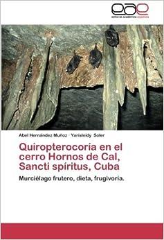 Book Quiropterocoría en el cerro Hornos de Cal, Sancti spíritus, Cuba: Murciélago frutero, dieta, frugivoría. (Spanish Edition)