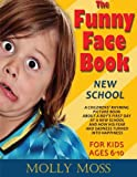 The Funny Face Book: First Day of School. A Childrens' Rhyming Picture Book About a Boy's First Day at a New School and How His Fear and Sadness Turned Into Happiness. (for kids ages 6-10)