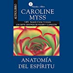 Anatomia del espiritu [Anatomy of the Spirit ]: Los Siete Centros de Poder y Curacion [The Seven Stages of Power and Healing] | Caroline Myss