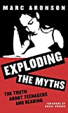 Exploding the Myths: The Truth About Teenagers and Reading (Scarecrow Studies in Young Adult Literature, No. 4)