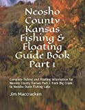Neosho County Kansas Fishing & Floating Guide Book Part 1: Complete fishing and floating information for Neosho County Kansas Part 1 from Big Creek to ... Lake (Kansas Fishing & Floating Guide Books)
