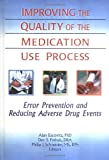 Improving the Quality of the Medication Use Process : Error Prevention and Reducing Adverse Drug Events, Alan Escovitz, Philip J. Schneider, Dev S. Pathak, 0789004585