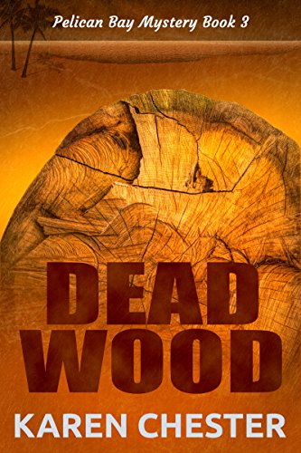 Dead Wood (a Pelican Bay Mystery Book 3) by [Chester, Karen]
