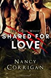 Shared for Love: Kagan Wolves: A Paranormal Suspense Romance (Royal-Kagan Shifter World) (Volume 6)