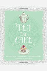 Tea and Cake: Recipes for the perfect afternoon tea Hardcover