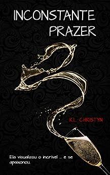 INCONSTANTE PRAZER (Série Inconstante Livro 1) por [Christyn, K.L]