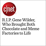 R.I.P. Gene Wilder, Who Brought Both Chocolate and Meme Factories to Life | Eric Mack