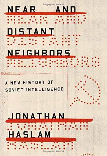 Near and Distant Neighbors: A New History of Soviet Intelligence