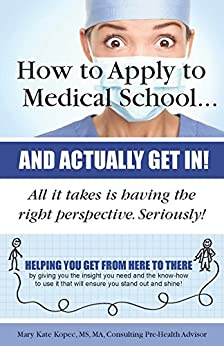 How to Apply to Medical School... and Actually Get In! by [Kopec, Mary Kate]