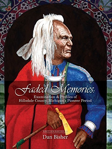 Faded Memories: Examination & Profiles of Hillsdale County's Pioneer Period by Dan Bisher - Hillsdale Shopping