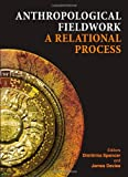 Anthropological Fieldwork : A Relational Process, Spencer, Dimitrina and Davies, James, 1443817546
