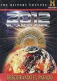 2012 EL JUICIO FINAL:DECODING THE PAST:DOOMSDAY 2012:END OF DAYS