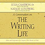 The Writing Life: Ideas and Inspiration for Anyone Who Wants to Write | Julia Cameron,Natalie Goldberg