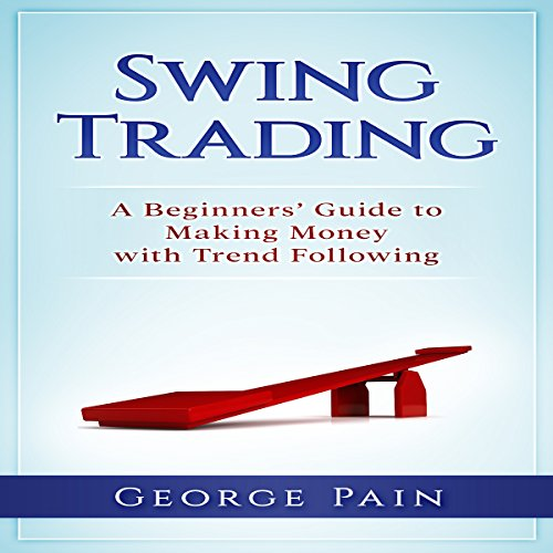 Swing Trading: A Beginners' Guide to Making Money with Trend Following