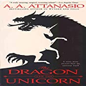 The Dragon and the Unicorn: The Perilous Order of Camelot Volume 1 | A. A. Attanasio