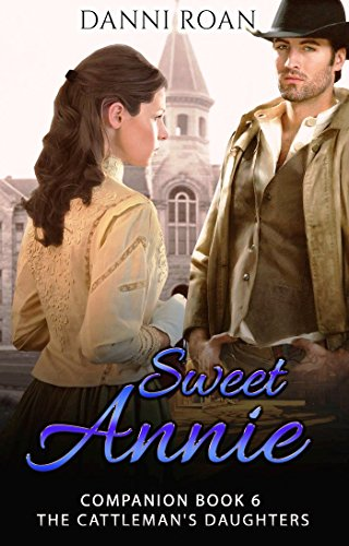 Sweet Annie: Companion Book 6: The Cattleman's Daughters by [Roan, Danni]