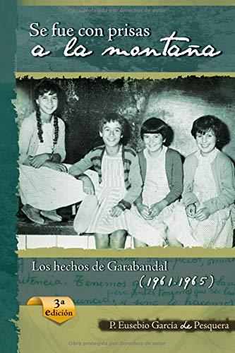 Se fue con prisas a la montaña Los hechos de Garabandal (1961-1965)  [García de Pesquera, P. Eusebio] (Tapa Blanda)