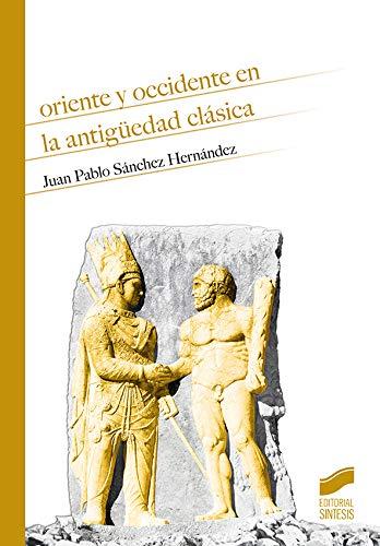 Oriente y Occidente En La Antigüedad CláSica: 12 (Historia) por Sánchez Hernández, Juan Pablo