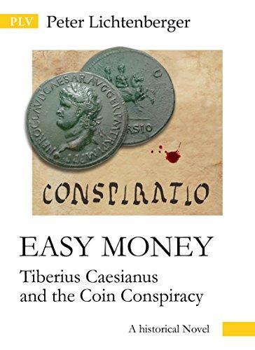 Easy Money: Tiberius Caesianus and the Coin Conspiracy (Tiberius-Caesianus-Series Book 1)