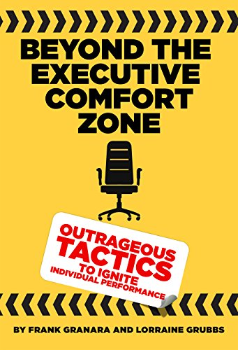 Beyond the Executive Comfort Zone: Outrageous Tactics to Ignite Individual (Executive Royal Cotton)