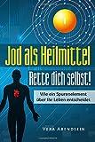Jod als Heilmittel - Rette dich selbst!: Wie ein Spurenelement über Ihr Leben entscheidet (Jod Buch, Schilddrüse, gesund leben, Jod Hashimoto, Schilddrüse Buch, Jod Schilddrüse, Heilung, Jodbuch)