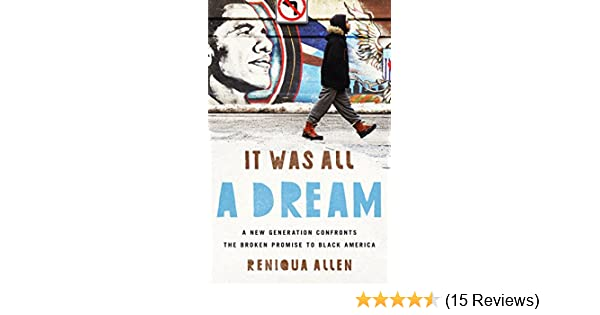 d3f25152a29 It Was All a Dream: A New Generation Confronts the Broken Promise to Black  America