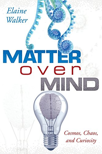 Matter Over Mind: Cosmos, Chaos, and Curiosity