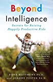Beyond Intelligence: Secrets for Raising Happily Productive Kids by Matthews, Dr. Dona, Foster, Dr. Joanne (2014) Paperback