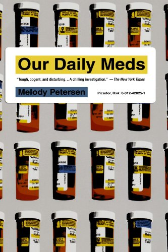 Our Daily Meds  How The Pharmaceutical Companies Transformed Themselves Into Slick Marketing Machines And Hooked The Nation On Prescription Drugs