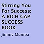 Stirring You for Success: A Rich Gap Success Book | Jimmy Mumba