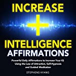 Increase Intelligence Affirmations: Powerful Daily Affirmations to Increase Your IQ Using the Law of Attraction, Self-Hypnosis and Guided Meditation   Stephens Hyang