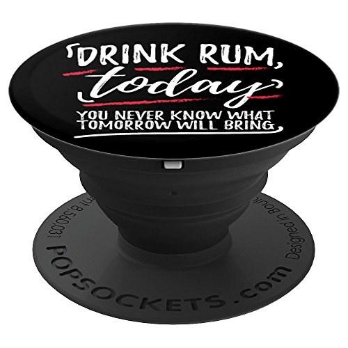 Drink Rum Today You Never Know Rum Lover Gift - PopSockets Grip and Stand for Phones and Tablets