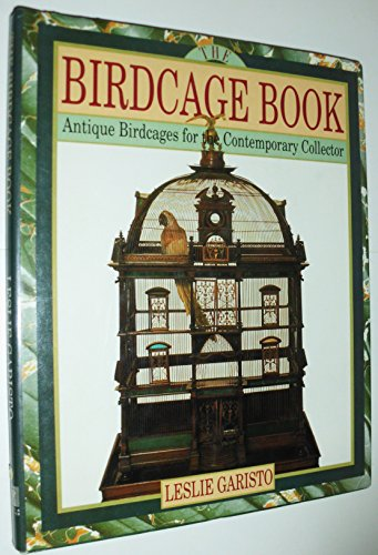 The Birdcage Book: Antique Birdcages for Contemporary Collector - Leslie Cage