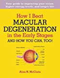HOW I BEAT MACULAR DEGENERATION IN THE EARLY STAGES AND HOW YOU CAN, TOO!