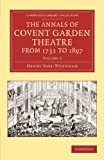 The Annals of Covent Garden Theatre from 1732 To 1897, Henry Saxe Wyndham, 1108068685