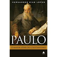 Paulo - o maior líder do cristianismo