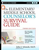 The Elementary / Middle School Counselor's Survival Guide, John J. Schmidt, 0470560851