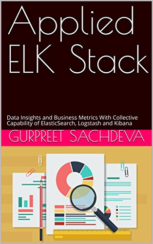 Applied ELK Stack: Data Insights and Business Metrics With Collective Capability of ElasticSearch, Logstash and Kibana