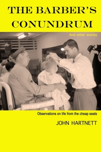 Book: The Barber's Conundrum and Other Stories - Observations on Life From the Cheap Seats by John Hartnett