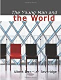 The Young Man and the World, Albert Jeremiah Beveridge, 1434607747