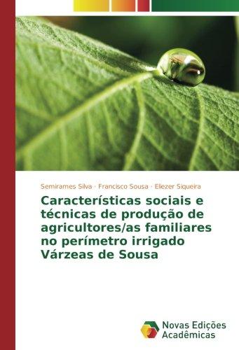 Características sociais e técnicas de produção de agricultores/as familiares no perímetro irrigado Várzeas de Sousa (Portuguese Edition) pdf