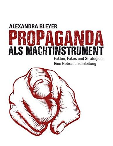 Propaganda als Machtinstrument: Fakten, Fakes und Strategien. Eine Gebrauchsanleitung