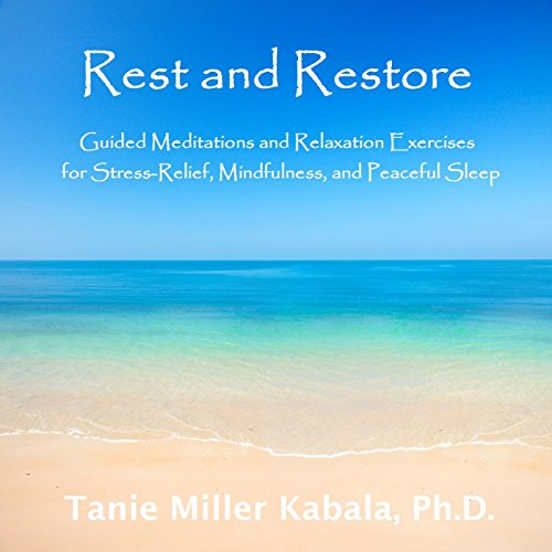 Rest and Restore: Guided Meditations and Relaxation Exercises for Stress-Relief, Mindfulness, and Peaceful Sleep